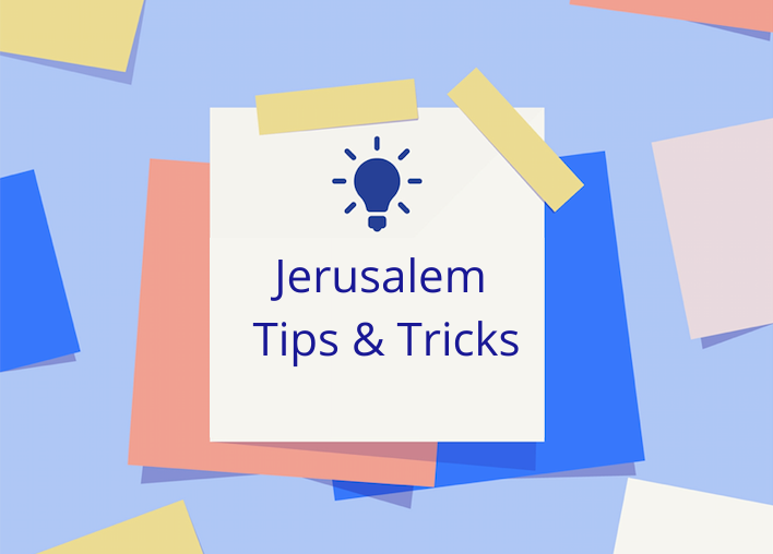 Jerusalem Tips & Tricks, Pt. 2